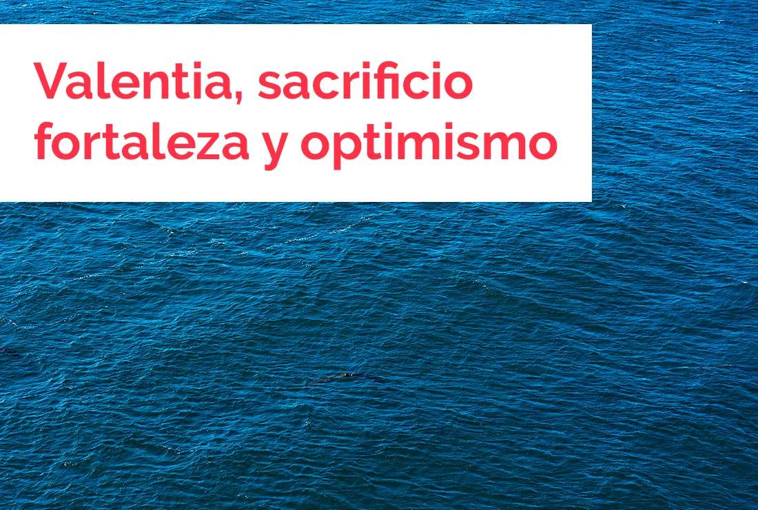 Valentía, sacrificio, fortaleza, optimismo